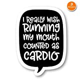 I Really Wish Running My Mouth Counted As Cardio Sticker Funny Gym Quotes Stickers - 3 Pack - Set of 2.5, 3 and 4 Inch Laptop Stickers - for Laptop, Phone, Water Bottle (3 Pack) S212340