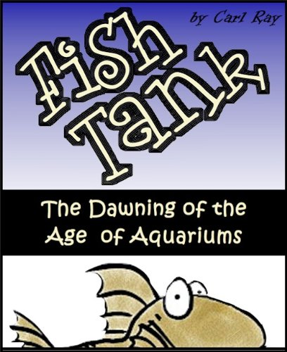 Fish Tank - The Dawning of the Age of Aquariums (English Edition)