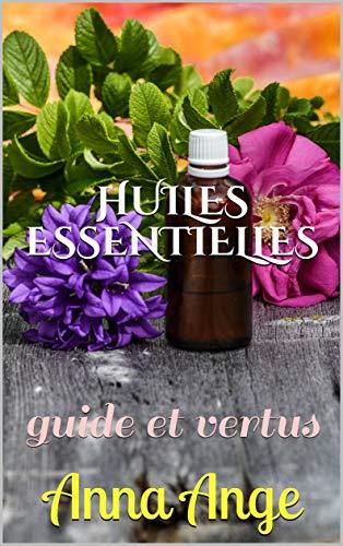 HUILES ESSENTIELLES: guide et vertus . Kindle sur les huiles essentielles et leurs vertus. Apprenez à composer vos huiles personnalisées, à les décrypter et bien plus encore.