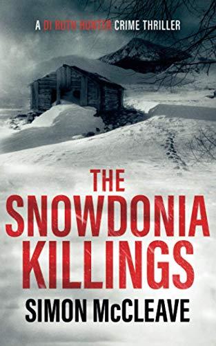 The Snowdonia Killings: A Snowdonia Murder Mystery Book 1 (A DI Ruth Hunter Crime Thriller, Band 1)