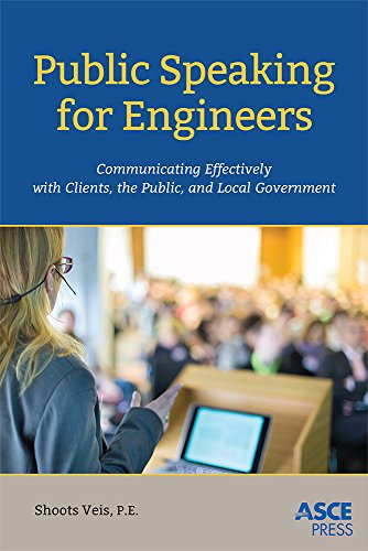 Public Speaking for Engineers: Communicating Effectively with Clients, the Public, and Local Governm