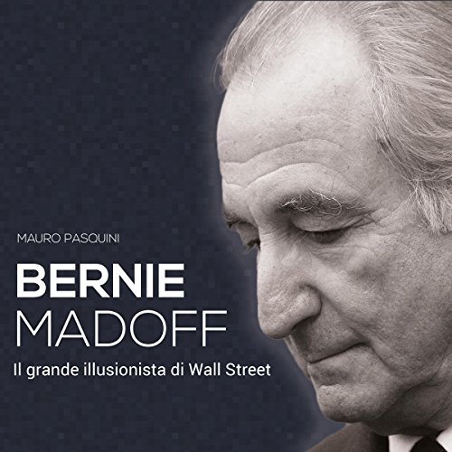 Bernie Madoff: Il grande illusionista di Wall Street audiobook cover art