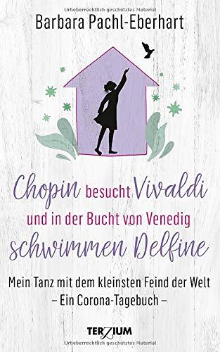 Chopin besucht Vivaldi und in der Bucht von Venedig schwimmen Delfine: Mein Tanz mit dem kleinsten Feind der Welt. Ein Corona-Tagebuch