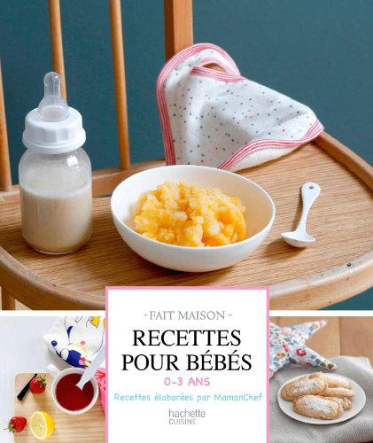 Recettes pour bébés : 0-3 ans (Fait Maison)