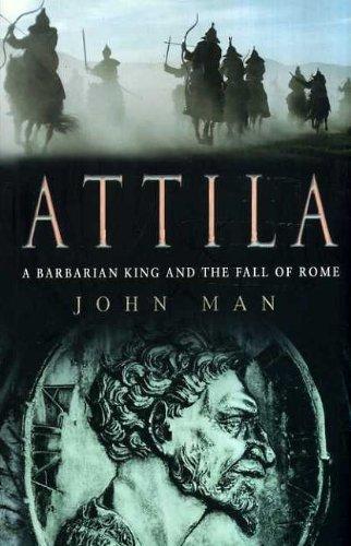 Attila The Hun: A Barbarian King and the Fall of Rome by John Man (2005-07-26)