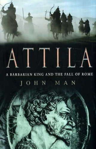 Attila The Hun: A Barbarian King and the Fall of Rome by John Man (2005-07-26)