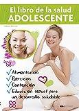 El libro de la salud ADOLESCENTE: ALIMENTACIÓN, ACTIVIDAD FÍSICA Y EDUCACIÓN SEXUAL PARA EL MEJOR DESARROLLO