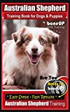 Australian Shepherd Training for Dogs & Puppies by BoneUp Dog Training: Are You Ready to Bone Up? Simple Steps * Quick Results, Australian Shepherd Training