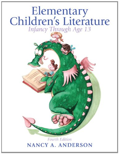 Compare Textbook Prices for Elementary Childrens Literature: Infancy through Age 13 4th ed 4th Edition ISBN 9780132685832 by Nancy A. Anderson
