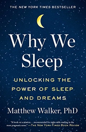 Why We Sleep: Unlocking the Power of Sleep and Dreams (Reason For Being Late That Starts With A)