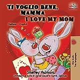 Ti voglio bene, mamma I Love My Mom: Italian English Bilingual Book for Kids (Italian English Bilingual Collection) (Italian Edition) (Paperback)