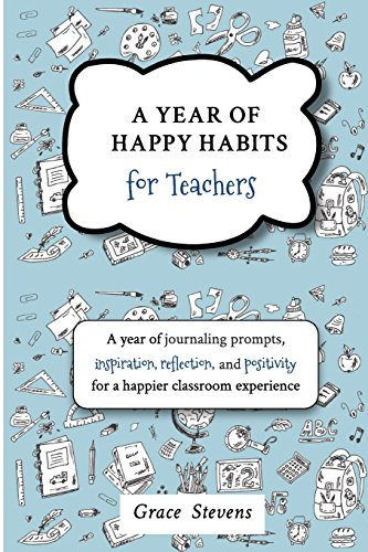 A Year Of Happy Habits For Teachers A Year Of Journaling Prompts Inspiration Positivity And Reflection For