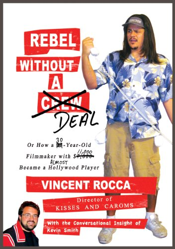 Rebel without a Deal: or, How a 30-year-old filmmaker with $11,000 ...