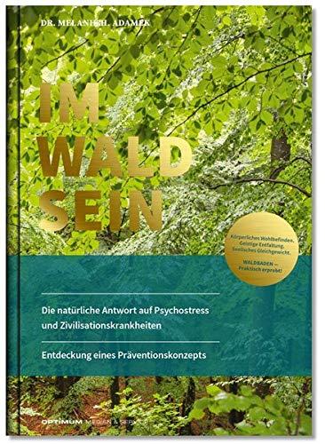 IM-WALD-SEIN. Die natürliche Antwort auf Psychostress und Zivilisationskrankheiten. Entdeckung eines Präventionskonzepts: Körperliches Wohlbefinden. ... Gleichgewicht. Waldbaden praktisch erprobt!