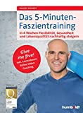 Das 5-Minuten-Faszientraining: In 4 Wochen Flexibilität, Gesundheit und Lebensqualität nachhaltig...