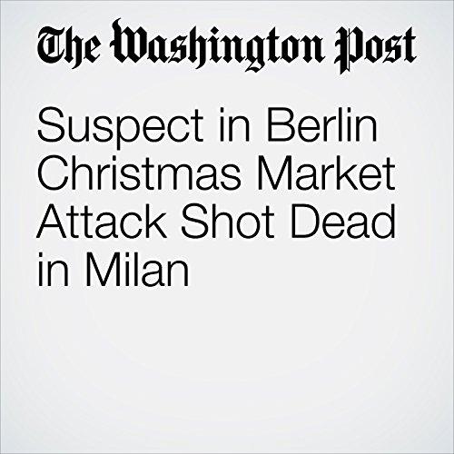 Suspect in Berlin Christmas Market Attack Shot Dead in Milan cover art