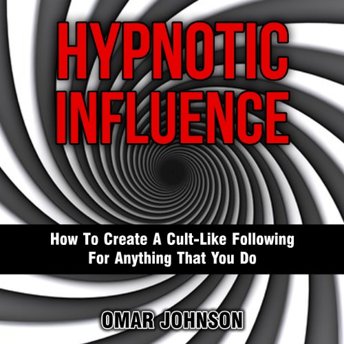 Hypnotic Influence     How to Create a Cult-Like Following for Anything That You Do              By:                                                                                                                                 Omar Johnson                               Narrated by:                                                                                                                                 Phillip Hubler                      Length: 1 hr and 7 mins     12 ratings     Overall 3.5
