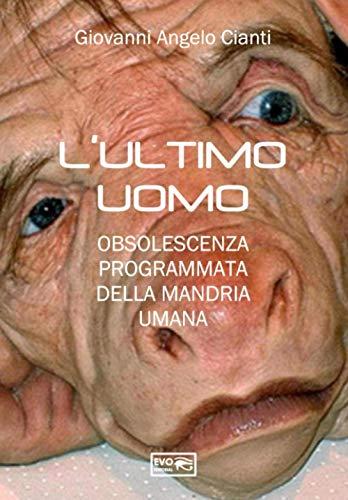 L'ULTIMO UOMO: OBSOLESCENZA PROGRAMMATA DELLA MANDRIA UMANA