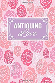 Antiquing Love: Gift Lined Journal Notebook To Write In