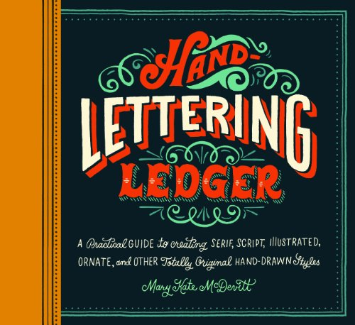 Hand-Lettering Ledger: A Practical Guide to Creating, Serif, Script, Illustrated, Ornate and Totally Original Hand-drawn Styles (Journal)