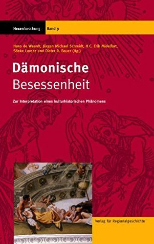 Dämonische Besessenheit: Zur Interpretation eines kulturhistorischen Phänomens von Hans de Waardt (Herausgeber), Jürgen M Schmidt (Herausgeber), H Erik Midelfort (Herausgeber), (30. August 2005) Gebundene Ausgabe
