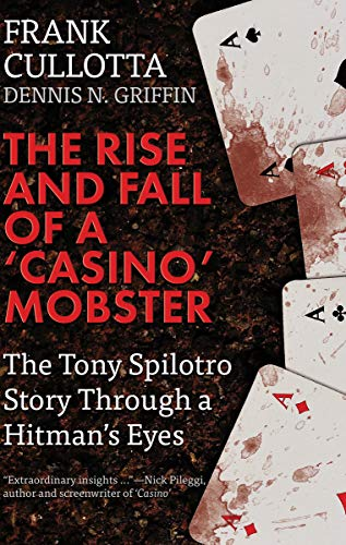 The Rise and Fall of a 'Casino' Mobster: The Tony Spilotro Story Through a Hitman's Eyes (English Edition)