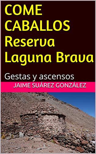 COME CABALLOS Reserva Laguna Brava: Gestas y ascensos eBook: Suárez González, Jaime: Amazon.es: Tienda Kindle