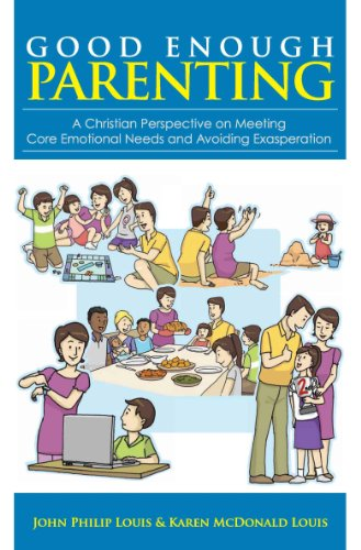Good Enough Parenting: A Christian Perspective on Meeting Core Emotional Needs and Avoiding Exasperation (English Edition)
