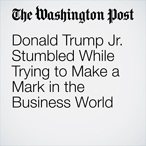 Donald Trump Jr. Stumbled While Trying to Make a Mark in the Business World copertina
