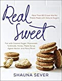 Real Sweet: More Than 80 Crave-Worthy Treats Made With...