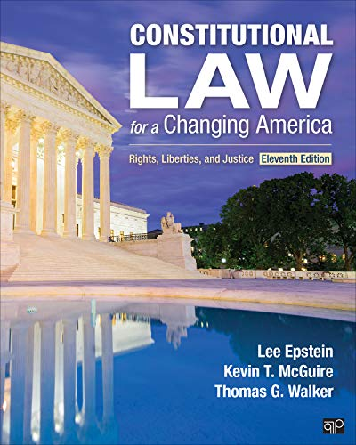 Compare Textbook Prices for Constitutional Law for a Changing America: Rights, Liberties, and Justice Eleventh Edition ISBN 9781544391250 by Epstein, Lee J.,McGuire, Kevin T.,Walker, Thomas G.