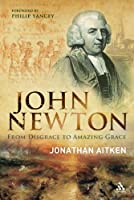 "John Newton: From Disgrace to ""Amazing Grace"""