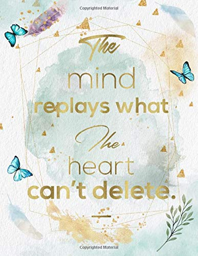 The Mind Replay What The Heard Cant Decide: Life Inspirational Quotes Writing Journal / Notebook for Men & Women. Another Perfect Gift for Him & Her ... Cover Design) (Life Quotes, Band 21)