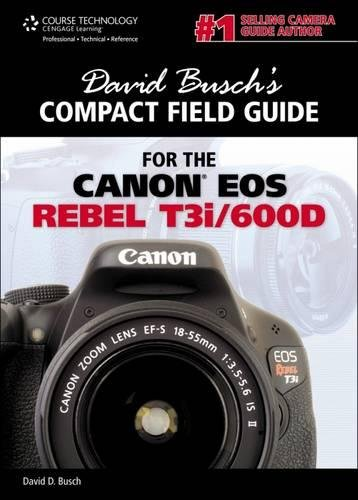 David Busch S Compact Field Guide for the Canon EOS Rebel T3i/600d