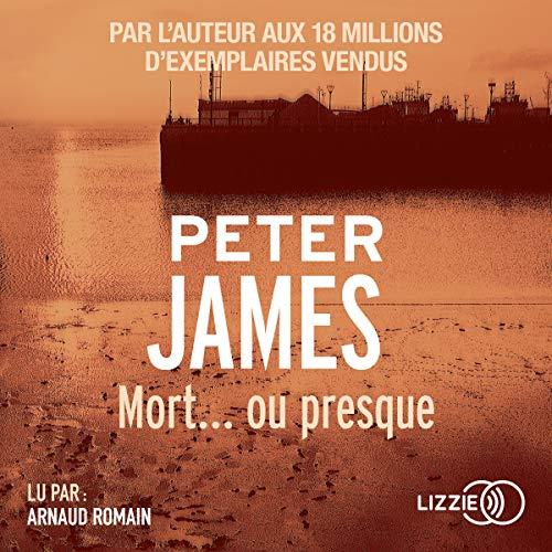 Mort... ou presque                   De :                                                                                                                                 Peter James,                                                                                        Raphaëlle Dedourge                               Lu par :                                                                                                                                 Arnaud Romain                      Durée : 15 h et 54 min     95 notations     Global 4,3
