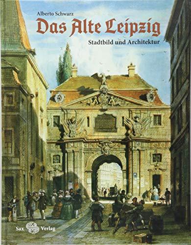 Das Alte Leipzig: Stadtbild und Architektur