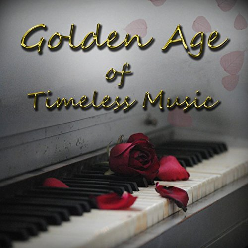Golden Age of Timeless Music – Bach, Beethoven Golden Collection, Brilliant Classics for Everyone, Beautiful Moments with Chamber & Mood Music, Chill Out with Classic Style, Perfect Piano