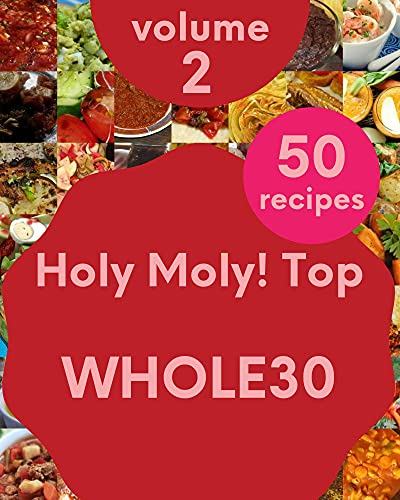 Holy Moly! Top 50 Whole30 Recipes Volume 2: A Whole30 Cookbook Everyone Loves! (English Edition)