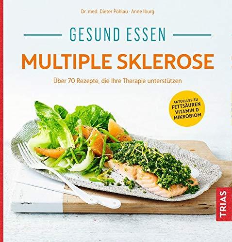 Gesund essen Multiple Sklerose: Über 110 Rezepte, die Ihre Therapie unterstützen (Köstlich essen)