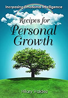 Recipes for Personal Growth: Increasing Emotional Intelligence by [Hilary Valdez]