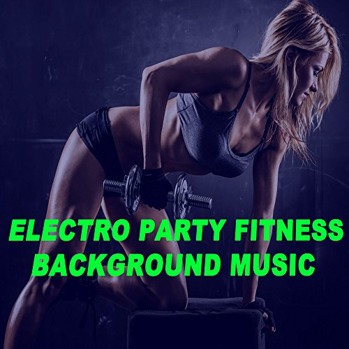 Electro Party Fitness Background Music - Motivation Training Music (140 Bpm) (The...