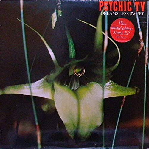 Psychic TV - Dreams Less Sweet - Some Bizzare - CBS 25737, Some Bizzare - 25737, Some Bizzare - XPR 1251