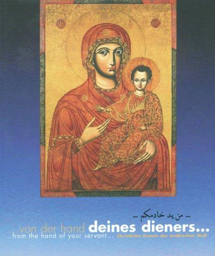Von der Hand Deines Dieners: Christliche Ikonen der arabischen Welt / From the hand of your servant