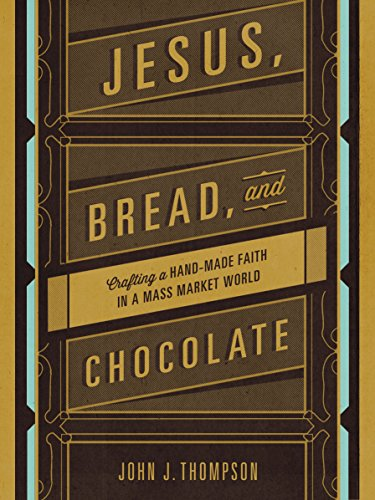 Jesus, Bread, and Chocolate: Crafting a Handmade Faith in a Mass-Market World