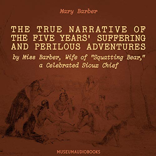 "『The True Narrative of the Five Years' Suffering and Perilous Adventures by Miss Barber, Wife of ""Squatting Bear"", a Celebrated Sioux Chief』のカバーアート"