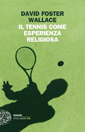 Il tennis come esperienza religiosa (Einaudi. Stile libero big)
