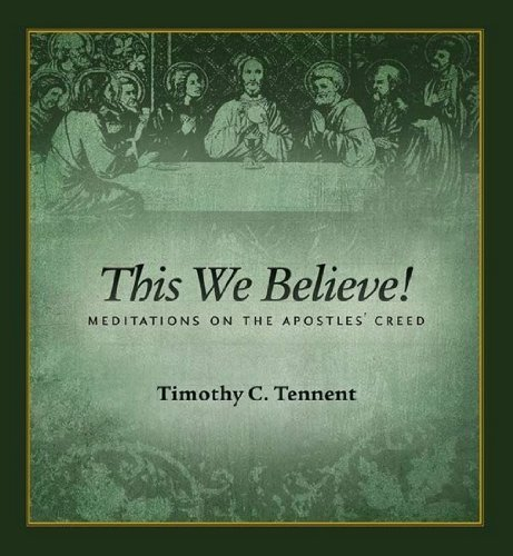 This We Believe! Meditations on the Apostles' Creed by Timothy Tennent (2011-08-02)