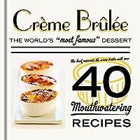 Crème Brûlée: The world's most famous dessert (40 Mouthwatering Recipes)