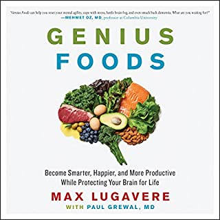 Genius Foods     Become Smarter, Happier, and More Productive While Protecting Your Brain for Life              By:                                                                                                                                 Max Lugavere,                                                                                        Paul Grewal                               Narrated by:                                                                                                                                 Max Lugavere                      Length: 9 hrs and 50 mins     58 ratings     Overall 4.8