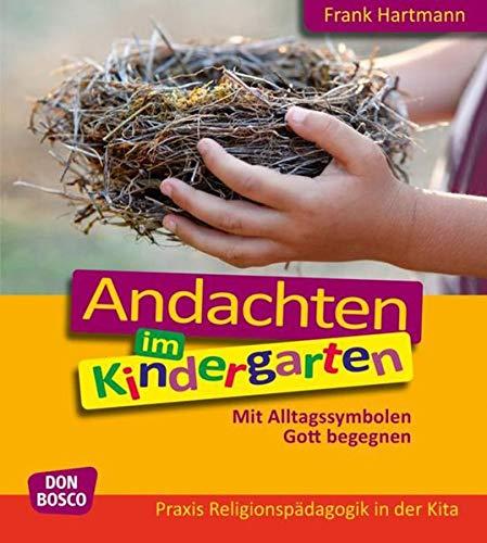 Andachten im Kindergarten: Mit Alltagssymbolen Gott begegnen (Praxis Religionspädagogik in der Kita)